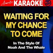 Waiting For My Chance To Come (In The Style Of Noah And The Whale) Songs
