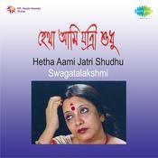 Hetha Aami Jatri Shudhu - Swagatalakshmi Songs