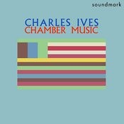 Charles Ives Chamber Music: Four First Recordings Songs