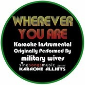 Wherever You Are (Originally Performed By Military Wives) [Karaoke Instrumental Version] Songs
