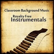 Classroom Background Music: Royalty Free Instrumentals Songs