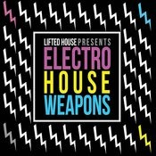Lifted House Presents Electro House Weapons Songs