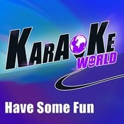 Have Some Fun (Originally Performed By Pitbull Feat. The Wanted & Afrojack) [Karaoke Version] Songs