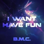 I Want Have Fun Songs