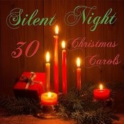 Silent Night: 30 Christmas Carols Including O Come All Ye Faithful, I Saw Three Ships, Once In Royal David's City, O Little Town Of Bethlehem, We Wish You A Merry Christmas & More Songs