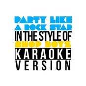Party Like A Rock Star (In The Style Of Shop Boyz) [Karaoke Version] - Single Songs