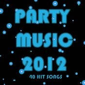 Party Music 2012: 40 Hit Songs Songs