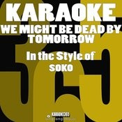 We Might Be Dead By Tomorrow (In The Style Of Soko) [Karaoke Version] - Single Songs