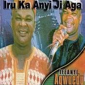 Iru Ka Anyi Ji Aga Songs