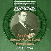 Great Interpreters Of Flamenco - José Cepero, Antonio El De La Carzá, Pepe Palanca [1928 - 1943] Songs