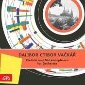 Vačkář: Prelude And Metamorphoses For Orchestra Songs