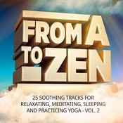 From A To Zen, Vol. 2 (25 Soothing Tracks For Relaxing, Meditating, Sleeping And Practicing Yoga) Songs