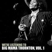 We're Listening To Big Mama Thornton, Vol. 1 Songs