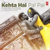 Kehta Hai Pal Pal Songs