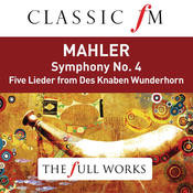 Mahler: Symphony No. 4 (Classic FM: The Full Works) Songs