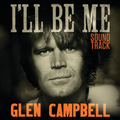 Glen Campbell: I'll Be Me   Original Motion Picture Soundtrack Songs