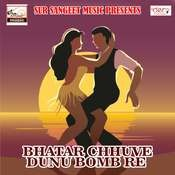 Bhatar Chhuve Dunu Bomb Re Songs