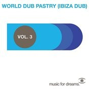 Music For Dreams Presents World Dub Pastry (Ibiza Dub) Vol. 3 Songs