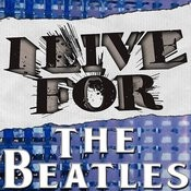 I Live For The Beatles Songs