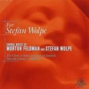 For Stefan Wolpe: Choral Music Of Morton Feldman And Stefan Wolpe Songs