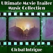 The Ultimate Movie Trailer Music Collection - Global Intrigue Songs