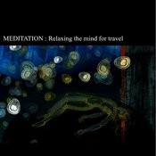 Meditation: Relaxing The Mind For Travel Songs