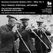 Constantin Brailoiu: The World Collection Of Folk Music, Recorded Between 1913 And 1953, Vol. 3: Italy, France, Portugal & Asturians Songs