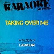 Taking Over Me (In The Style Of Lawson) [Karaoke Version] Songs