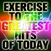 Exercise To The Greatest Hits Of Today Songs