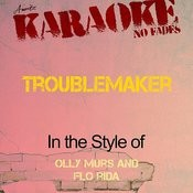 Troublemaker (In The Style Of Olly Murs And Flo Rida) [Karaoke Version] Songs