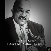 Big John Greer, I Ain't Got Nothin' To Lose Songs