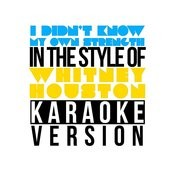 I Didn't Know My Own Strength (In The Style Of Whitney Houston) [Karaoke Version] - Single Songs