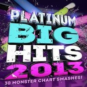 Platinum Big Hits! 2013 - 30 Monster Chart Smashes! Songs