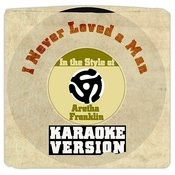 I Never Loved A Man (In The Style Of Aretha Franklin) [Karaoke Version] Song