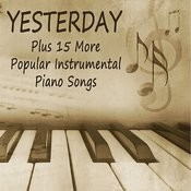 Yesterday: Plus 15 More Popular Instrumental Piano Songs Songs