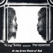 King Tubby Meets The Upsetter At The Grass Roots Of Dub Songs