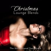 Christmas Lounge Blends. The Untraditional Soundtrack Songs