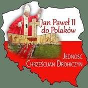 Jan Pawel II Do Polaków Jednosc Chrzescijan Drohiczyn Songs