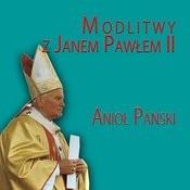 Modlitwy Z Janem Pawlem II Aniol Panski Songs