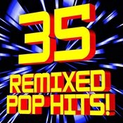 35 Remixed Pop Hits! Songs