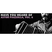 Have You Heard Of Astor Piazzolla, Vol. 6 Songs