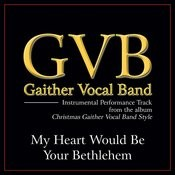 My Heart Would Be Your Bethelehem Performance Tracks Songs