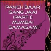 Mumbai Samagam Panch Baar Gang Jaai Part-1 Songs