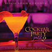 Cocktail Party Jazz 2: An Intoxicating Collection Of Instrumental Jazz For Entertaining Songs