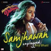 Samjhawan - Unplugged (Humpty Sharma Ki Dulhania) Songs