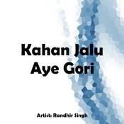 Kahan Jalu Aye Gori Songs