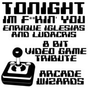 Tonight (I'm F**kin' You) (Enrique Iglesias And Ludacris 8 Bit Video Game Tribute) Song