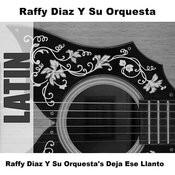 Raffy Diaz Y Su Orquesta's Deja Ese Llanto Songs