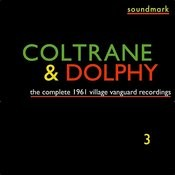 The Complete 1961 Village Vanguard Recordings Of John Coltrane With Eric Dolphy, Vol. Three Songs