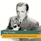 Bing Crosby Platinum Collection (Remastered) Songs